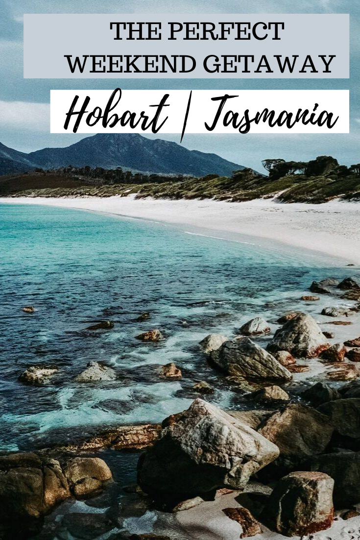 The perfect weekend in Hobart. Everything you want to see and do